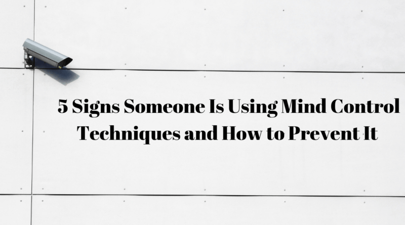 5 Signs Someone Is Using Mind Control Techniques and How to Prevent It