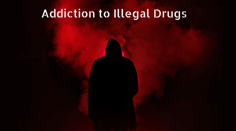 Addiction to Illegal Drugs