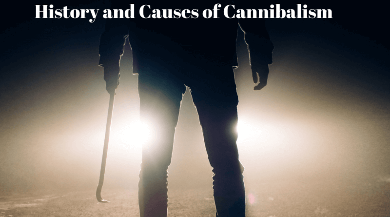 History and Causes of Cannibalism