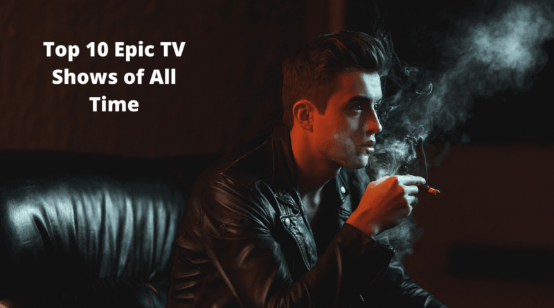 top-10-epic-tv-shows-of-all-time